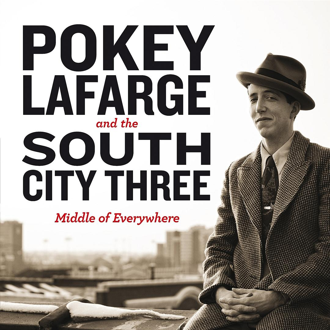 Pokey Lafarge And The South City Three Middle Of Everywhere Roots Written In Music