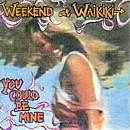 Weekend At Waikiki - You Could Be Mine