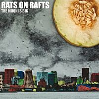 Rats on Rafts - The Moon Is Big