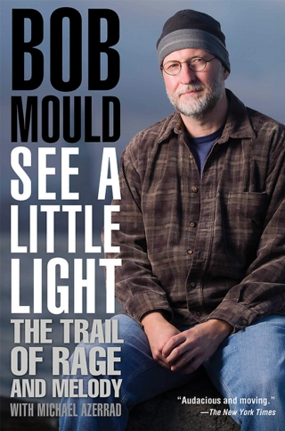 Bob Mould - See A Little Light (The Trail Of Rage And Melody)