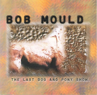 Bob Mould - The Last Dog And Pony Show