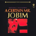 Tom Jobim – A Certain Mr. Jobim