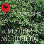 astro-sonic-come-closer-and-i-ll-tell-you_2_2013-09-04-11-23-19