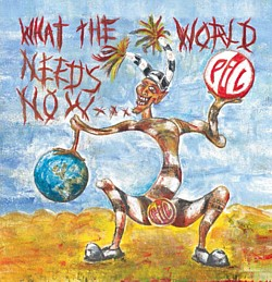 PiL-What The World Needs Now....