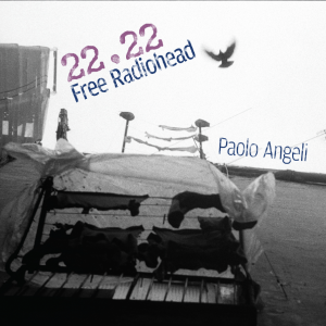 Paolo Angeli - 22:22 Free Radiohead (ReR Megacorp)
