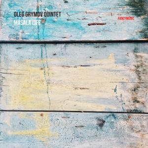 """Oleg Grymov Quintet - Masala Life (Fancy Music)"