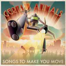 Certain Animals - Songs To Make You Move